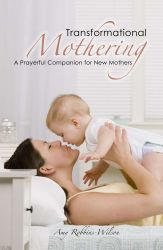 Transformation Mothering - A Prayerful Companion for New Mothers